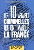 Le Figaro - Les 10 affaires criminelles qui ont marqué la France - 1950-2010.