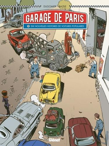 Le Garage de Paris - Tome 02. Dix nouvelles histoires de voitures populaires