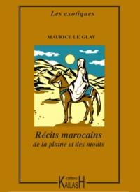 Le Glay, Maurice - Récits marocains de la plaine et des monts.