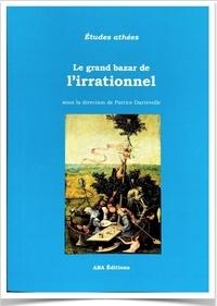 Patrice Dartevelle - Le grand bazar de l'irrationnel.