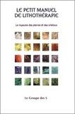 Le Groupe des 5 - Le petit manuel de lithothérapie - Le royaume des pierres et des cristaux.