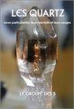 Le Groupe des 5 - Les quartz - Leurs particularités, leurs bienfaits et leurs usages.