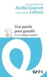 Le Jardin Couvert et Jean-Pierre Lebrun - Une parole pour grandir - Suivi de Oedipe empêché.
