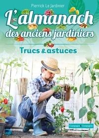 Le jardinier Pierrick - L'almanach des anciens jardiniers, trucs et astuces.