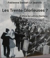 Le jeannic fabienne Serbah - Les Trente glorieuses ?.