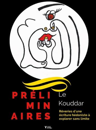 Le Kouddar - Préliminaires - Rêveries d'une écriture hédoniste à explorer sans limite.