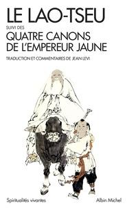 Jean Levi - Le Lao-Tseu - Suivi des Quatre Canons de l'empereur jaune.