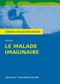 Le Malade imaginaire - Der eingebildete Kranke von Molière. - Textanalyse und Interpretation mit ausführlicher Inhaltsangabe und Abituraufgaben mit Lösungen.