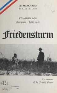 Le Marchand de clair de lune et François d'Orcival - Friedensturm : le tournant de la Grande Guerre - Témoignage, Champagne, juillet 1918.