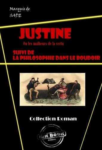 Le Marquis De Sade - Justine ou les malheurs de la vertu (suivi de La philosophie dans un boudoir) - édition intégrale.