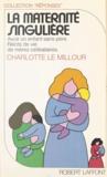 Le Millour - La Maternité singulière - Récits de vie de mères célibataires.