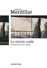 Le Miroir voilé - Et autres écrits sur l'image.