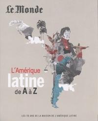 Le Monde - L'Amérique latine de A à Z - Les 70 ans de la Maison de l'Amérique latine.