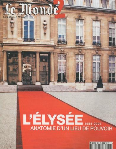 Le Monde - Le Monde 2 Hors-série : L'Elysée 1958-2007 - Anatomie d'un lieu de pouvoir.