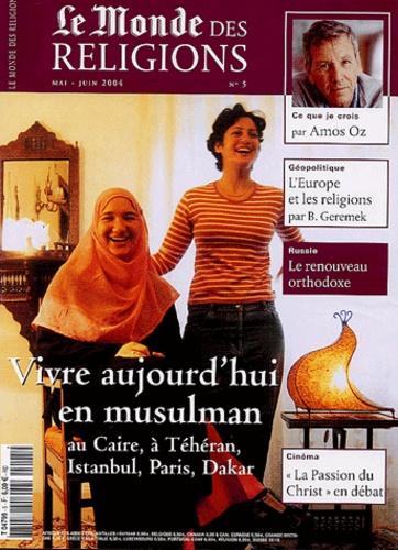 Henri Tincq et Marie-Pierre Subtil - Le Monde des religions N° 5, Mai-Juin 2004 : Vivre aujourd'hui en musulman au Caire, à Téhéran, Istanbul, Paris, Dakar.