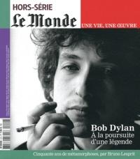 Bruno Lesprit - Le Monde Hors-série : Bob Dylan - A la poursuite d'une légende.