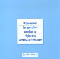 Le Moniteur des Pharmacies - Ordonnancier des spécialités soumises au régime des substances vénéneuses.