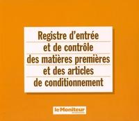 Le Moniteur des Pharmacies - Registre d'entrée et de contrôle des matières premières et des articles de conditionnement.