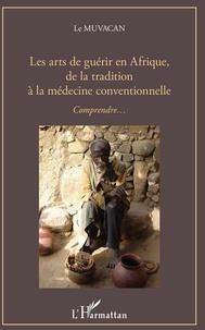 Le Muvacan - Les arts de guérir en Afrique, de la tradition à la médecine conventionnelle - Comprendre....