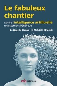 Lê Nguyên Hoang et El Mahdi El Mhamdi - Le fabuleux chantier - Rendre l'intelligence artificielle robustement bénéfique.