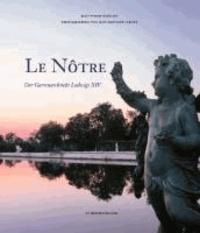 Le Nôtre - Der Gartenarchitekt Ludwigs XIV..