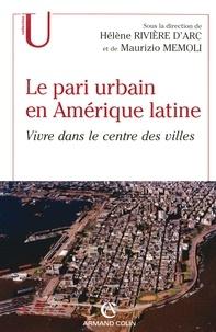 Hélène Rivière d'Arc - Le pari urbain en Amérique latine - Vivre dans le centre des villes.