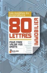 Le Particulier - 80 Lettres du propriétaire immobilier - Pour faire valoir vos droits.