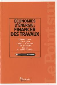 Le Particulier - Economie d'énergie : financer des travaux - Subventions, Eco-Prêts, Crédit d'impôt, TVA réduite, Vente d'électricité.