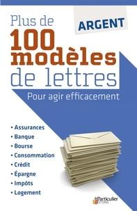 Le Particulier Editions - Argent : plus de 100 modèles de lettres - Pour agir efficacement.