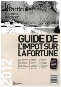 Le Particulier Editions et Arnaud Saugeras - Guide de l'impôt sur la fortune.