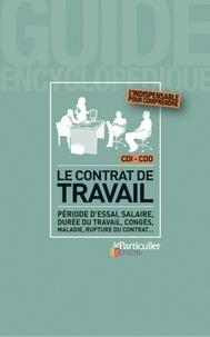 Le Particulier - Le contrat de travail - Période d'essai, salaire, durée de travail, congés, maladie, rupture du contrat....
