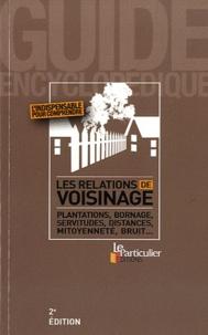 Le Particulier - Les relations de voisinage - Plantations, bornage, servitudes, distances, mitoyenneté, bruit....