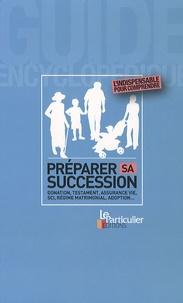 Le Particulier - Préparer sa succession - Donation, testament, assurance vie, SCI, régime matrimonial, adoption.