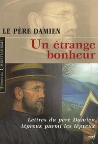 Le Père Damien - Un étrange bonheur - Lettres du père Damien lépreux (1885-1889).