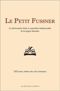 Richard Fussner - Le Petit Fussner - Le dictionnaire futile et cependant indispensable de la langue française.