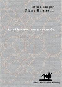 Pierre Hartmann - Le philosophe sur les planches - L'image du philosophe dans le théâtre des Lumières : 1680-1815.
