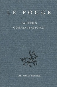 Le Pogge - Facéties : Confabulationes - Edition bilingue français-latin.
