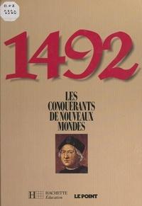 Le Point et Pierre Billard - 1492 : les conquérants de nouveaux mondes.