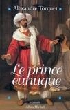 Alexandre Torquet - Le Prince eunuque.