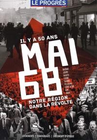 Xavier Antoyé - Le Progrès Hors-série : Il y a 50 ans. Mai 68 - Notre région dans la révolte.