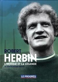 Xavier Antoyé - Le Progrès Hors-série : Robert Herbin, l'homme et la légende - 50 témoignages inédits.