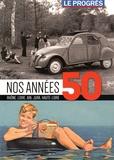 Le Progrès - Nos années 50 - Rhône, Loire, Ain, Jura, Haute-Loire.