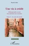 Le rest Pascal - Une vie à crédit. Tome 2 : Au coeur du monde - Ethnogaphie avant basculement des mondes.