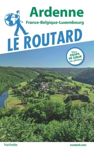 Le Routard - Ardenne - France, Belgique, Luxembourg.