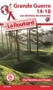 Le Routard - Grande Guerre 14-18, les chemins de mémoire - Des Flandres aux Vosges. 1 Plan détachable