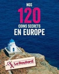 Le Routard - Nos 120 coins secrets en Europe.