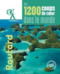 Le Routard - Nos 1200 coups de coeur dans le monde - L'indispensable pour choisir sa prochaine destination....