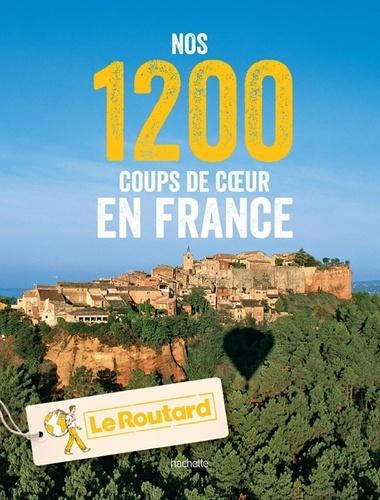 Le Routard - Nos 1200 coups de coeur en France.