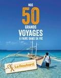 Le Routard - Nos 50 grands voyages à faire dans sa vie.