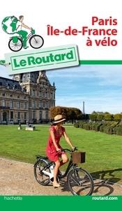 Le Routard - Paris, Ile de France à vélo.